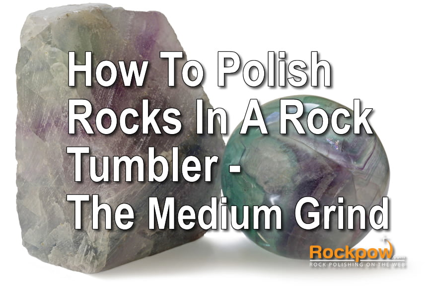 how to polish rocks - medium grind