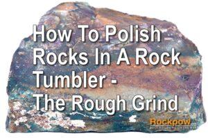 how t opolish rocks part 2 - rough grind