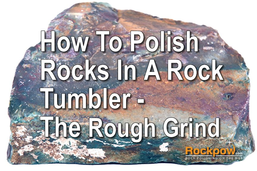how t opolish rocks part 2 - rough grind