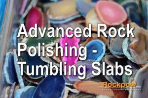 advanced rock polishing tumbling slabs