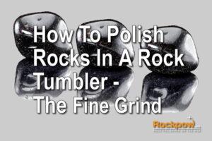 How To Polish Rocks - Fine Grind